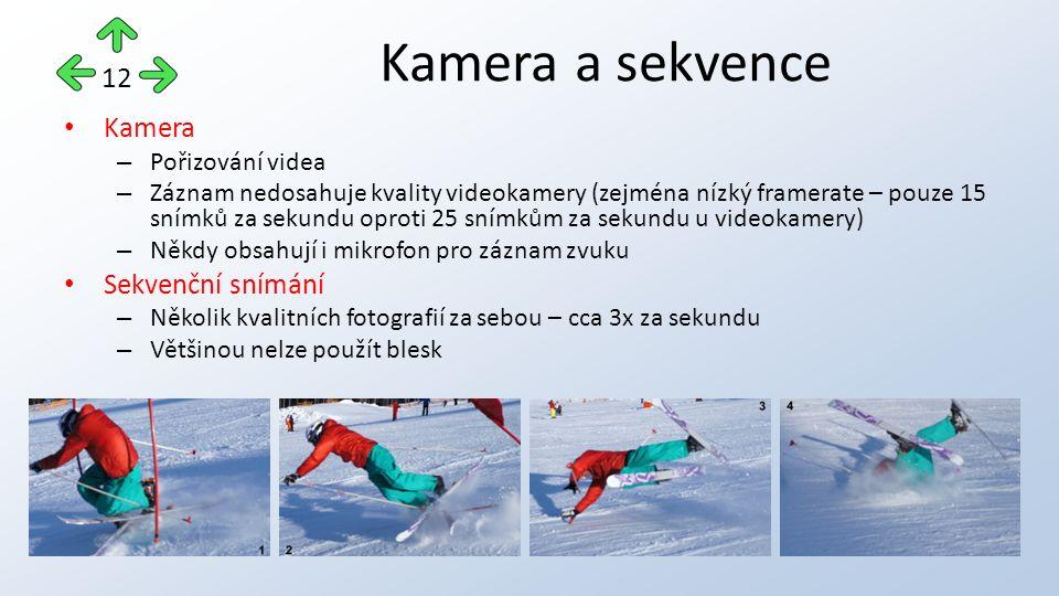 Kamera – Pořizování videa – Záznam nedosahuje kvality videokamery (zejména nízký framerate – pouze 15 snímků za sekundu oproti 25 snímkům za sekundu u videokamery) – Někdy obsahují i mikrofon pro záznam zvuku Sekvenční snímání – Několik kvalitních fotografií za sebou – cca 3x za sekundu – Většinou nelze použít blesk Kamera a sekvence 12