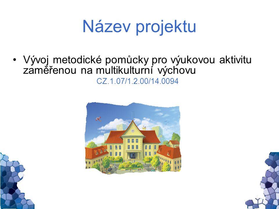 Název projektu Vývoj metodické pomůcky pro výukovou aktivitu zaměřenou na multikulturní výchovu CZ.1.07/1.2.00/14.0094