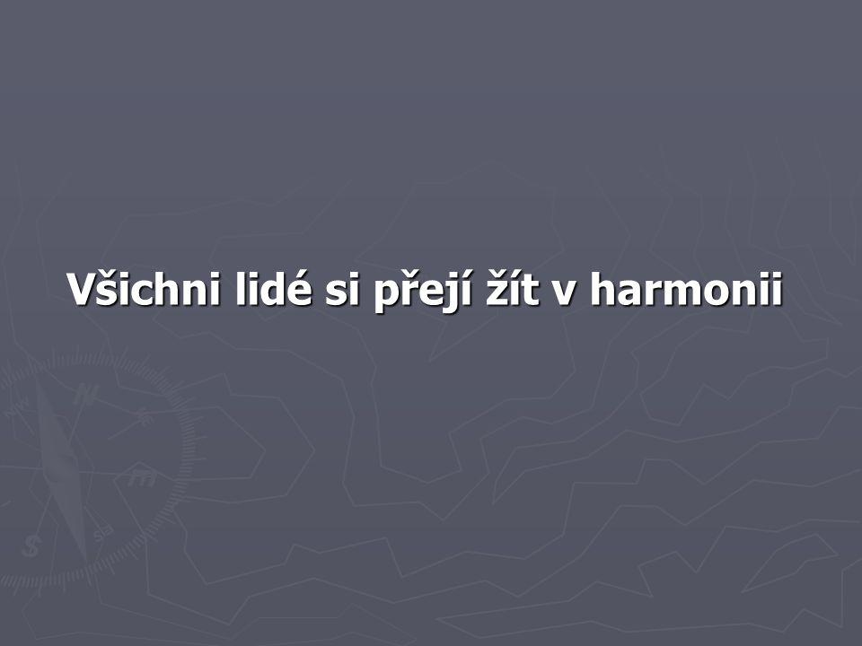 Všichni lidé si přejí žít v harmonii