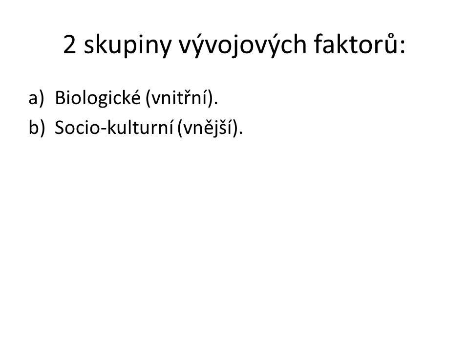 2 skupiny vývojových faktorů: a)Biologické (vnitřní). b)Socio-kulturní (vnější).