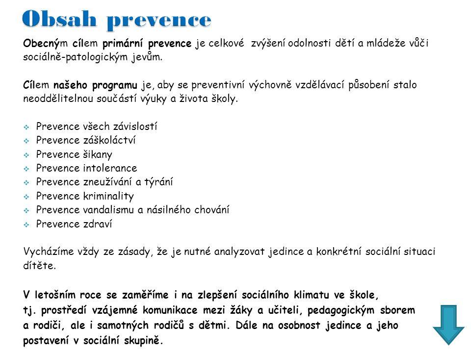 Obecným cílem primární prevence je celkové zvýšení odolnosti dětí a mládeže vůči sociálně-patologickým jevům.