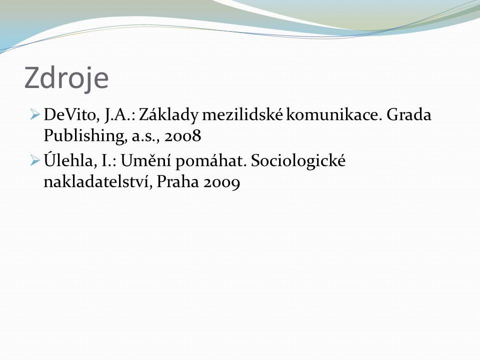 Zdroje  DeVito, J.A.: Základy mezilidské komunikace.