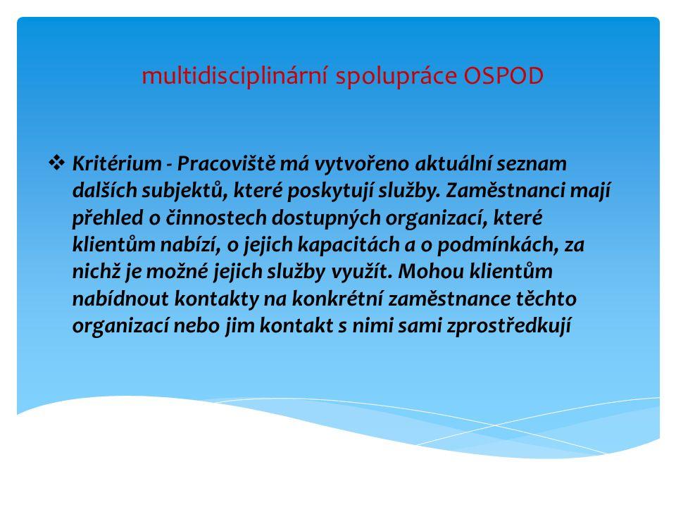 multidisciplinární spolupráce OSPOD  Kritérium - Pracoviště má vytvořeno aktuální seznam dalších subjektů, které poskytují služby. Zaměstnanci mají p