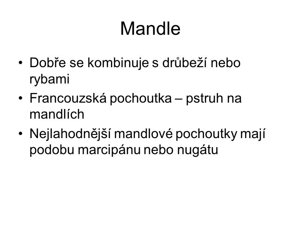 Mandle Dobře se kombinuje s drůbeží nebo rybami Francouzská pochoutka – pstruh na mandlích Nejlahodnější mandlové pochoutky mají podobu marcipánu nebo nugátu