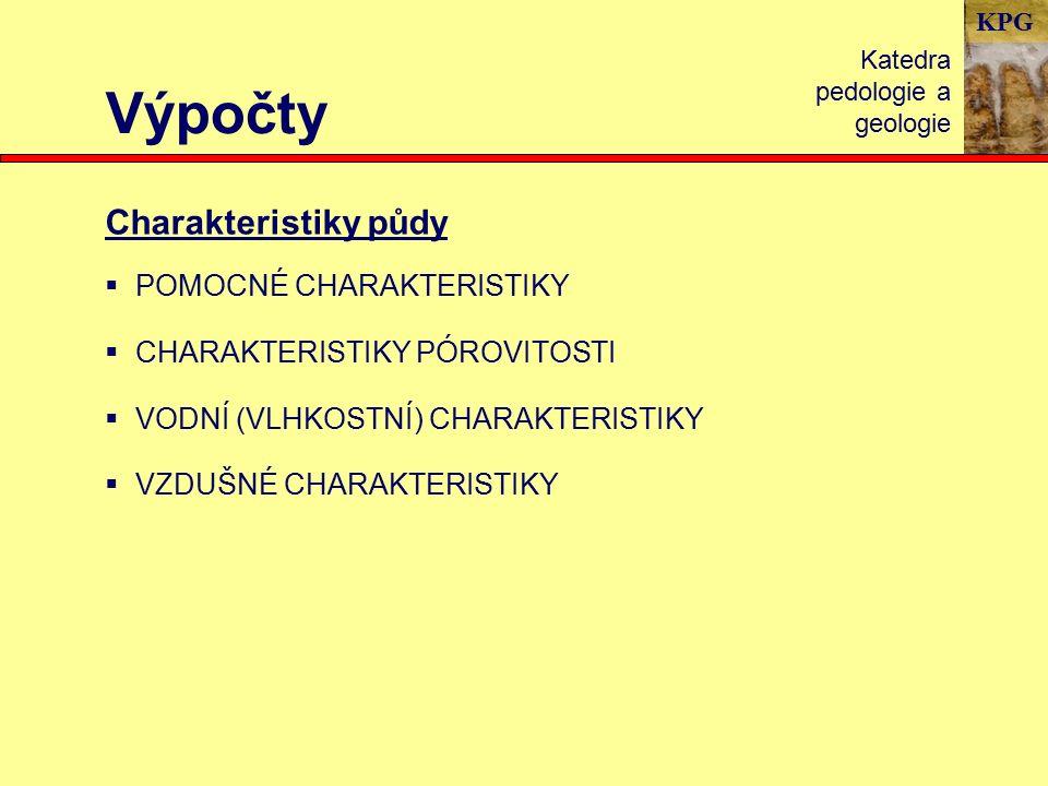 KPG Výpočty Katedra pedologie a geologie Charakteristiky půdy  POMOCNÉ CHARAKTERISTIKY  CHARAKTERISTIKY PÓROVITOSTI  VODNÍ (VLHKOSTNÍ) CHARAKTERISTIKY  VZDUŠNÉ CHARAKTERISTIKY