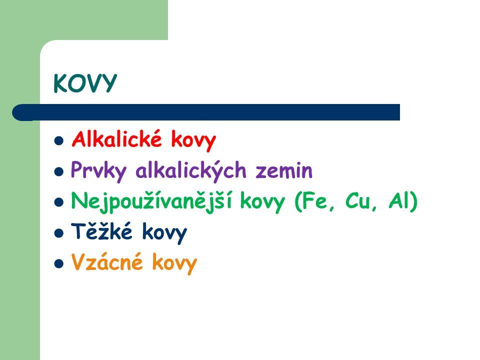 KOVY Alkalické kovy Prvky alkalických zemin Nejpoužívanější kovy (Fe, Cu, Al) Těžké kovy Vzácné kovy