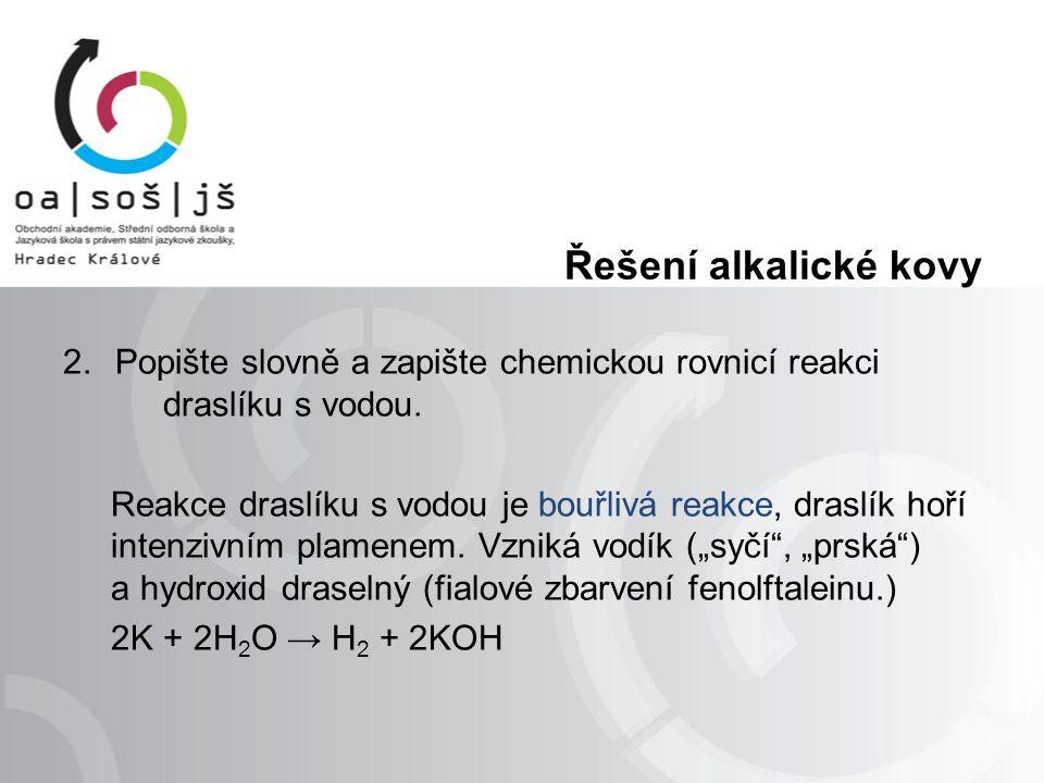 Řešení alkalické kovy 2.Popište slovně a zapište chemickou rovnicí reakci draslíku s vodou.