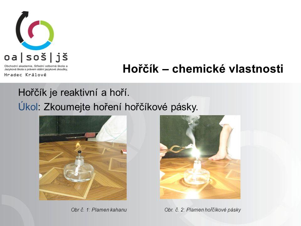 Hořčík – chemické vlastnosti Hořčík je reaktivní a hoří.