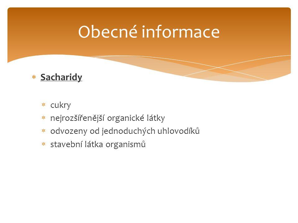  Sacharidy  cukry  nejrozšířenější organické látky  odvozeny od jednoduchých uhlovodíků  stavební látka organismů Obecné informace