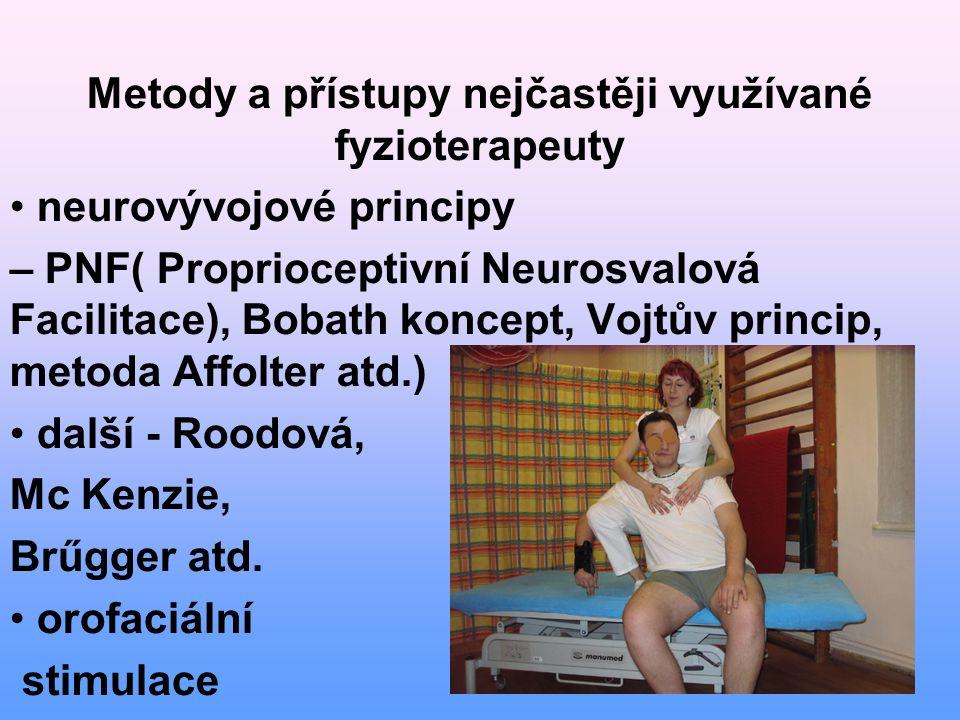 Metody a přístupy nejčastěji využívané fyzioterapeuty neurovývojové principy – PNF( Proprioceptivní Neurosvalová Facilitace), Bobath koncept, Vojtův princip, metoda Affolter atd.) další - Roodová, Mc Kenzie, Brűgger atd.