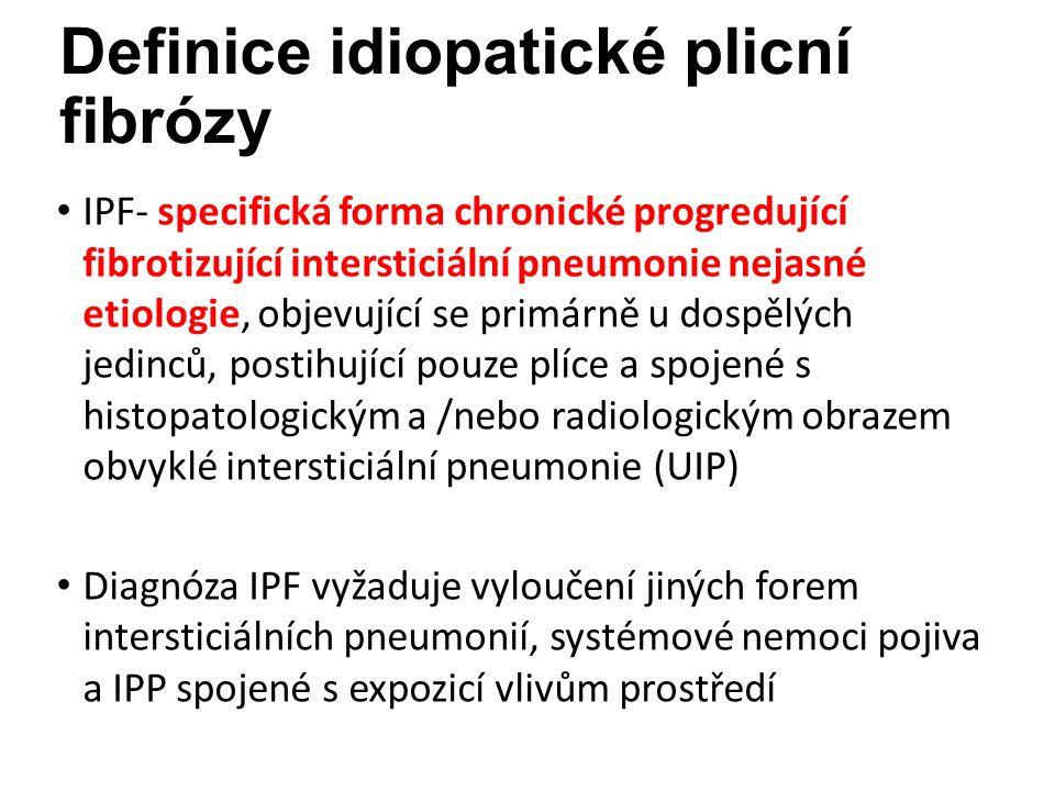 Definice idiopatické plicní fibrózy IPF- specifická forma chronické progredující fibrotizující intersticiální pneumonie nejasné etiologie, objevující se primárně u dospělých jedinců, postihující pouze plíce a spojené s histopatologickým a /nebo radiologickým obrazem obvyklé intersticiální pneumonie (UIP) Diagnóza IPF vyžaduje vyloučení jiných forem intersticiálních pneumonií, systémové nemoci pojiva a IPP spojené s expozicí vlivům prostředí