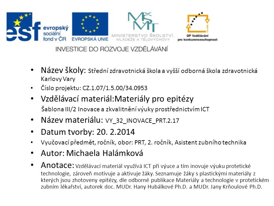 Název školy: Střední zdravotnická škola a vyšší odborná škola zdravotnická Karlovy Vary Číslo projektu: CZ.1.07/1.5.00/34.0953 Vzdělávací materiál:Mat