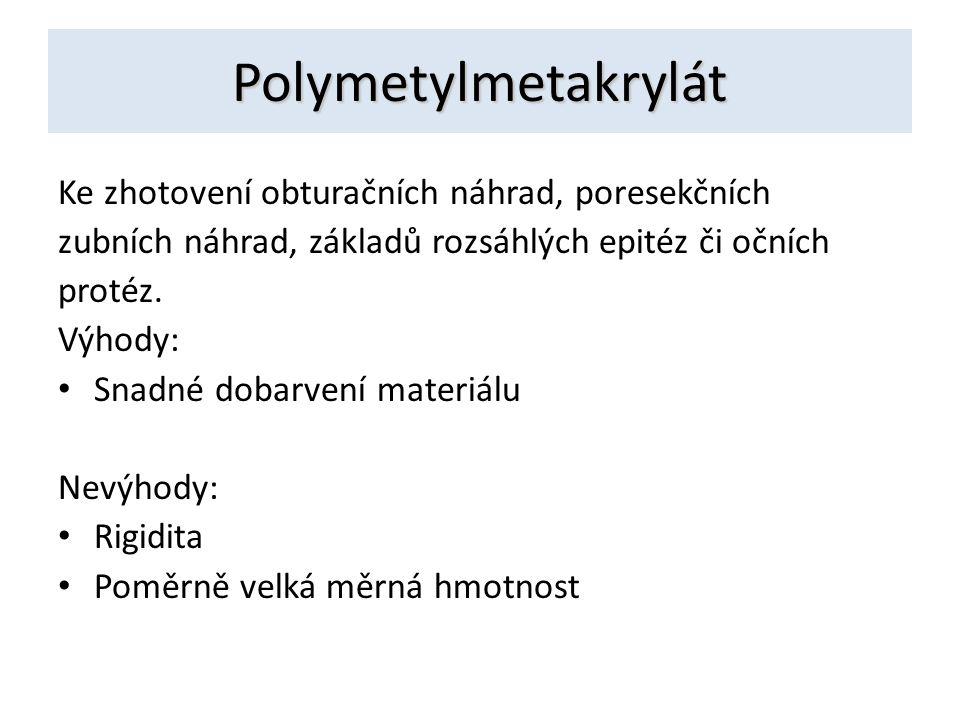 Polymetylmetakrylát Ke zhotovení obturačních náhrad, poresekčních zubních náhrad, základů rozsáhlých epitéz či očních protéz. Výhody: Snadné dobarvení
