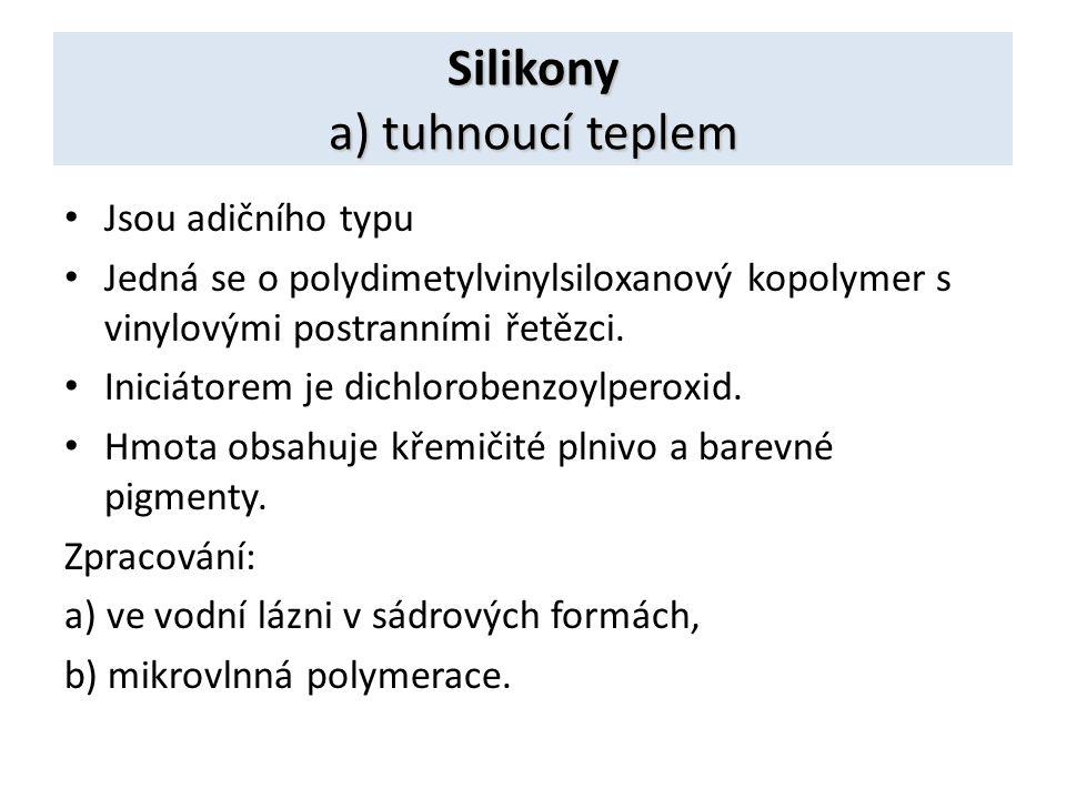 Silikony a) tuhnoucí teplem Jsou adičního typu Jedná se o polydimetylvinylsiloxanový kopolymer s vinylovými postranními řetězci. Iniciátorem je dichlo
