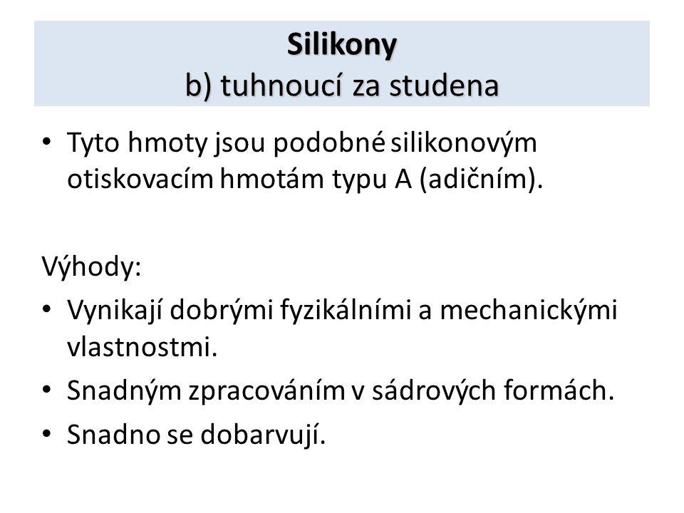 Silikony b) tuhnoucí za studena Tyto hmoty jsou podobné silikonovým otiskovacím hmotám typu A (adičním). Výhody: Vynikají dobrými fyzikálními a mechan