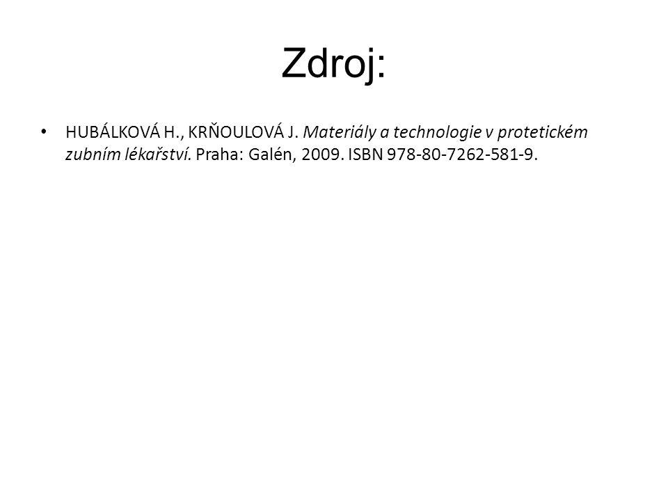 Zdroj: HUBÁLKOVÁ H., KRŇOULOVÁ J. Materiály a technologie v protetickém zubním lékařství. Praha: Galén, 2009. ISBN 978-80-7262-581-9.