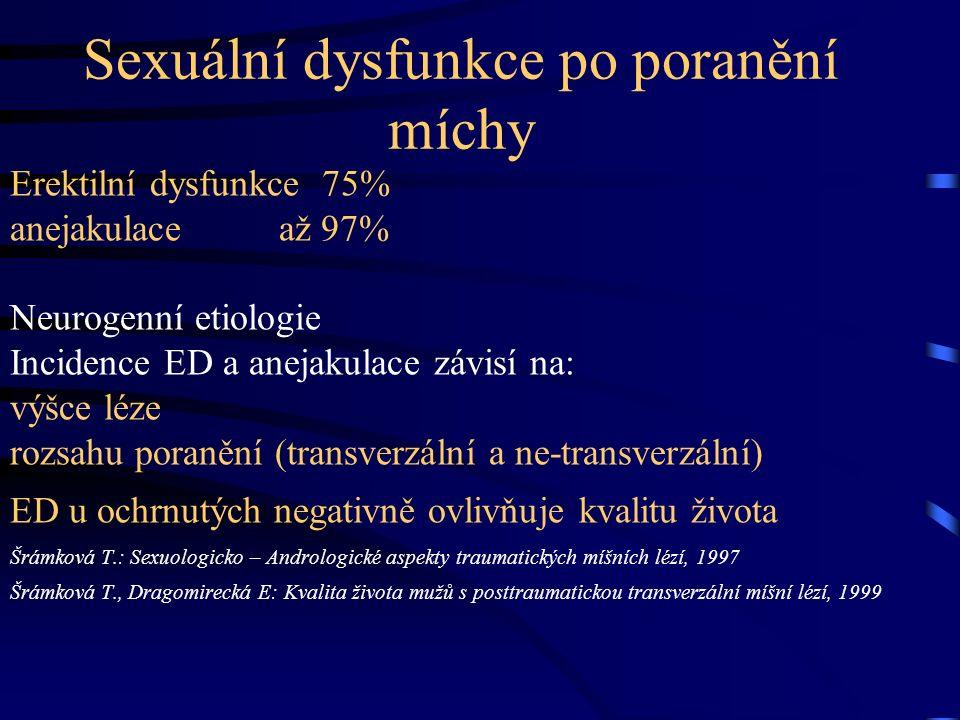 Sexuální dysfunkce po poranění míchy Erektilní dysfunkce 75% anejakulace až 97% Neurogenní etiologie Incidence ED a anejakulace závisí na: výšce léze rozsahu poranění (transverzální a ne-transverzální) ED u ochrnutých negativně ovlivňuje kvalitu života Šrámková T.: Sexuologicko – Andrologické aspekty traumatických míšních lézí, 1997 Šrámková T., Dragomirecká E: Kvalita života mužů s posttraumatickou transverzální míšní lézí, 1999