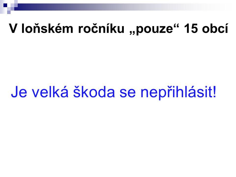 """V loňském ročníku """"pouze 15 obcí Je velká škoda se nepřihlásit!"""