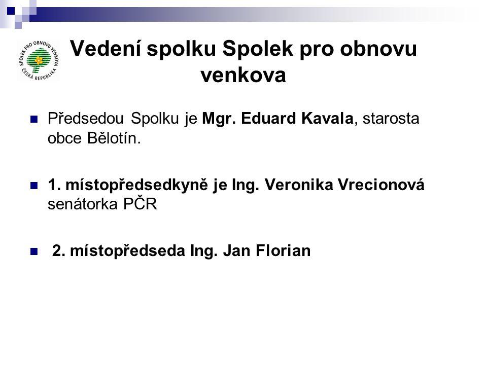 Vedení spolku Spolek pro obnovu venkova Předsedou Spolku je Mgr. Eduard Kavala, starosta obce Bělotín. 1. místopředsedkyně je Ing. Veronika Vrecionová