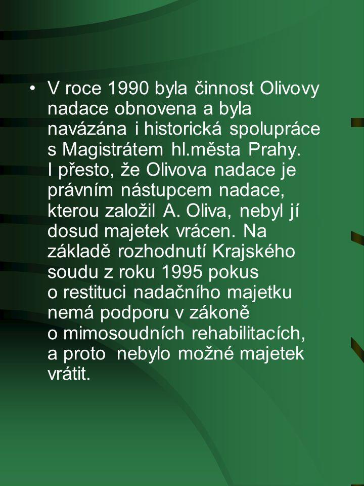 V roce 1990 byla činnost Olivovy nadace obnovena a byla navázána i historická spolupráce s Magistrátem hl.města Prahy.