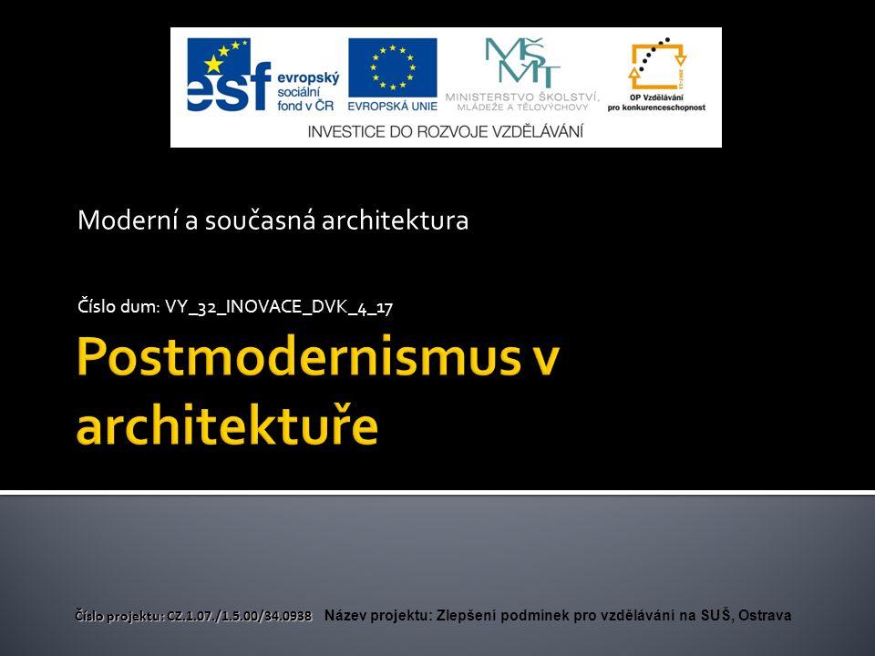 Moderní a současná architektura Číslo dum: VY_32_INOVACE_DVK_4_17 Číslo projektu: CZ.1.07./1.5.00/34.0938 Číslo projektu: CZ.1.07./1.5.00/34.0938 Název projektu: Zlepšení podmínek pro vzdělávání na SUŠ, Ostrava