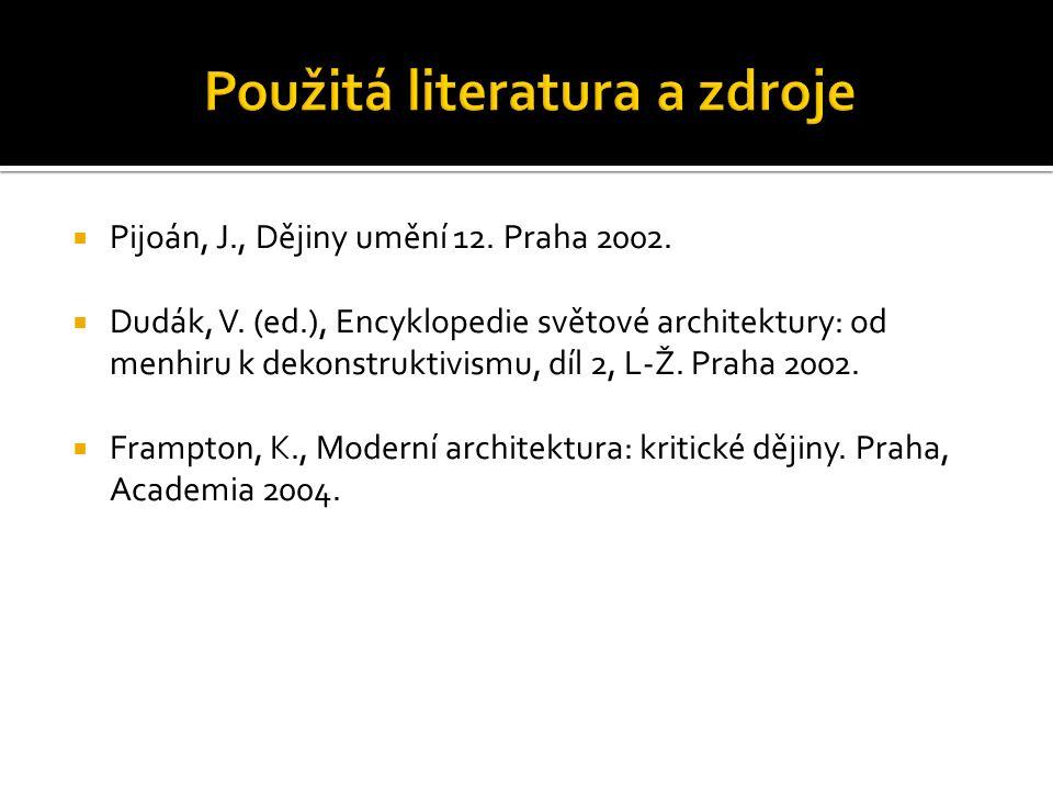  Pijoán, J., Dějiny umění 12. Praha 2002.  Dudák, V. (ed.), Encyklopedie světové architektury: od menhiru k dekonstruktivismu, díl 2, L-Ž. Praha 200