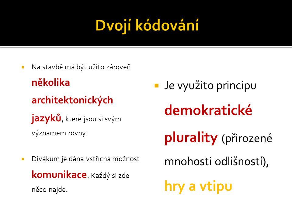  Na stavbě má být užito zároveň několika architektonických jazyků, které jsou si svým významem rovny.  Divákům je dána vstřícná možnost komunikace.
