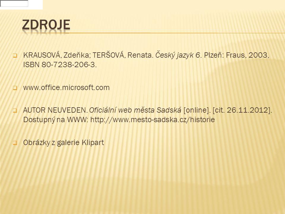  KRAUSOVÁ, Zdeňka; TERŠOVÁ, Renata. Český jazyk 6. Plzeň: Fraus, 2003, ISBN 80-7238-206-3.  www.office.microsoft.com  AUTOR NEUVEDEN. Oficiální web