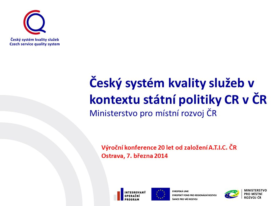 Český systém kvality služeb v kontextu státní politiky CR v ČR Ministerstvo pro místní rozvoj ČR Výroční konference 20 let od založení A.T.I.C.
