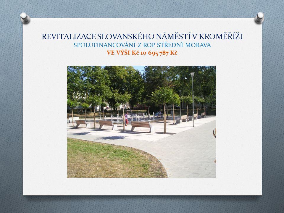 REVITALIZACE SLOVANSKÉHO NÁMĚSTÍ V KROMĚŘÍŽI SPOLUFINANCOVÁNÍ Z ROP STŘEDNÍ MORAVA VE VÝŠI Kč 10 695 787 Kč