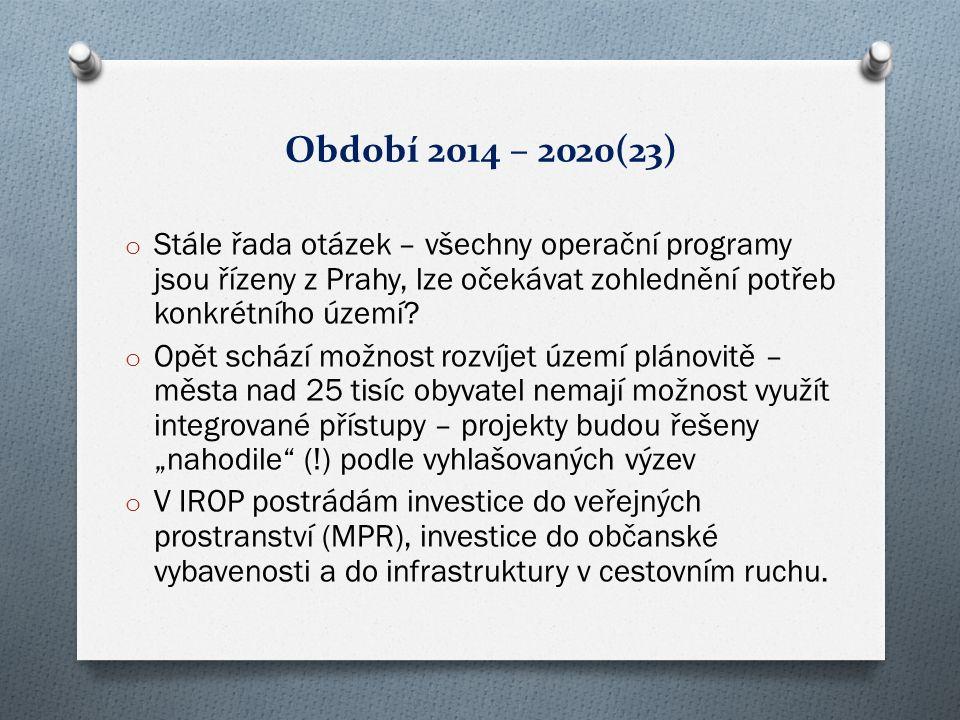 Období 2014 – 2020(23) o Stále řada otázek – všechny operační programy jsou řízeny z Prahy, lze očekávat zohlednění potřeb konkrétního území.