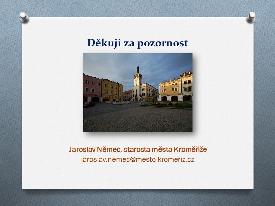 Děkuji za pozornost Jaroslav Němec, starosta města Kroměříže jaroslav.nemec@mesto-kromeriz.cz