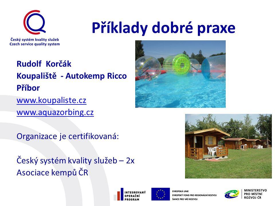 Příklady dobré praxe Rudolf Korčák Koupaliště - Autokemp Ricco Příbor www.koupaliste.cz www.aquazorbing.cz Organizace je certifikovaná: Český systém k