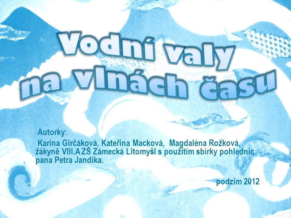 Autorky: Karina Girčáková, Kateřina Macková, Magdaléna Rožková, žákyně VIII.A ZŠ Zámecká Litomyšl s použitím sbírky pohlednic pana Petra Jandíka. podz