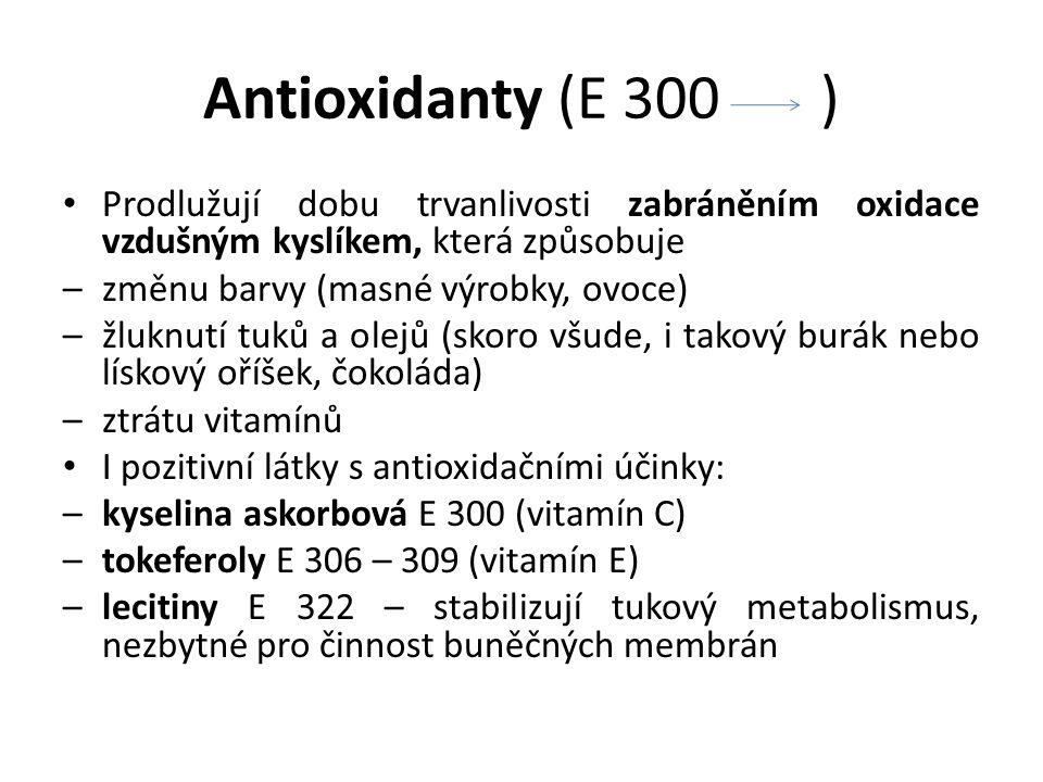 Antioxidanty (E 300 ) Prodlužují dobu trvanlivosti zabráněním oxidace vzdušným kyslíkem, která způsobuje –změnu barvy (masné výrobky, ovoce) –žluknutí tuků a olejů (skoro všude, i takový burák nebo lískový oříšek, čokoláda) –ztrátu vitamínů I pozitivní látky s antioxidačními účinky: –kyselina askorbová E 300 (vitamín C) –tokeferoly E 306 – 309 (vitamín E) –lecitiny E 322 – stabilizují tukový metabolismus, nezbytné pro činnost buněčných membrán