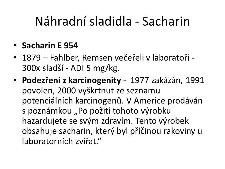 Náhradní sladidla - Sacharin Sacharin E 954 1879 – Fahlber, Remsen večeřeli v laboratoři - 300x sladší - ADI 5 mg/kg.