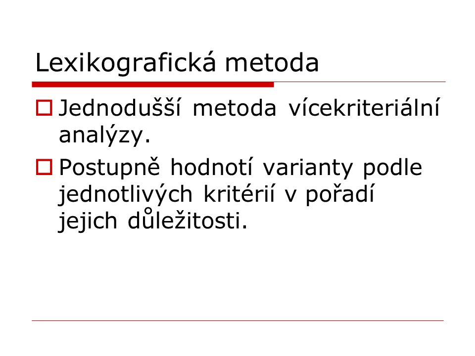 Lexikografická metoda  Jednodušší metoda vícekriteriální analýzy.