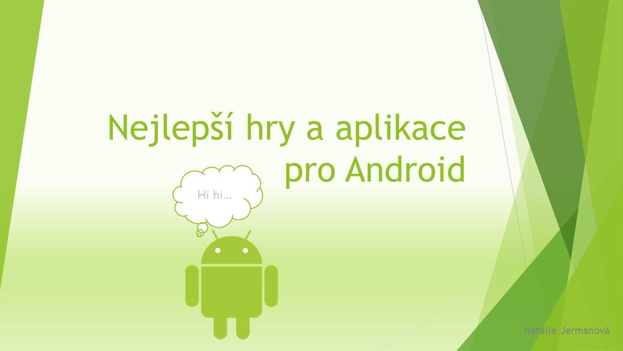 Úvod  Kvůli častému používání aplikací a hraní her, jsem se rozhodla udělat přehled nejlepších (neplacených) aplikací a her pro operační systém Android.