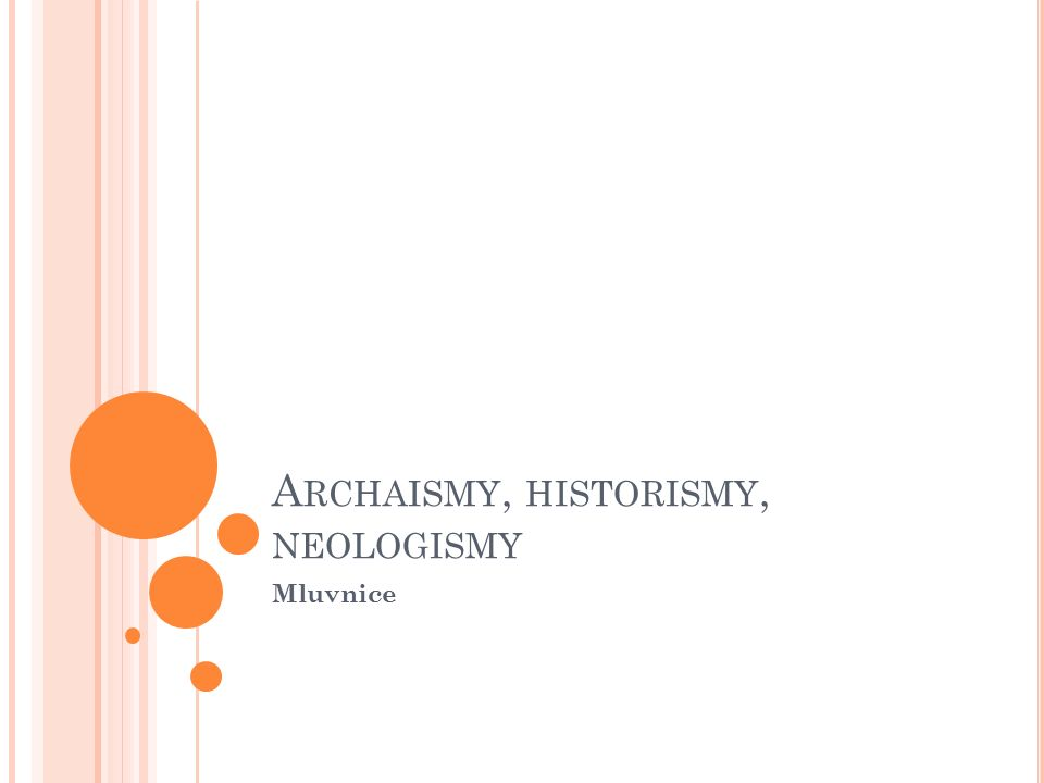A RCHAISMY, HISTORISMY, NEOLOGISMY Mluvnice