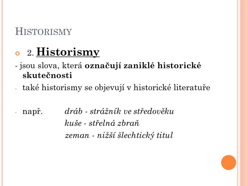 H ISTORISMY 2. Historismy - jsou slova, která označují zaniklé historické skutečnosti - také historismy se objevují v historické literatuře - např. dr