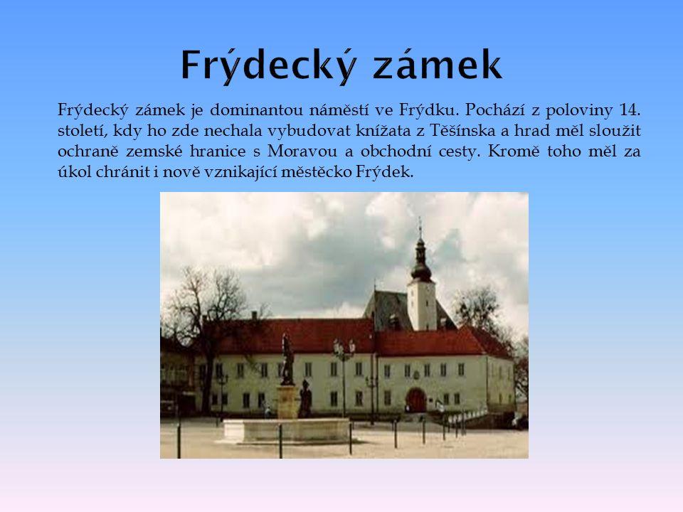 Frýdecký zámek je dominantou náměstí ve Frýdku. Pochází z poloviny 14.