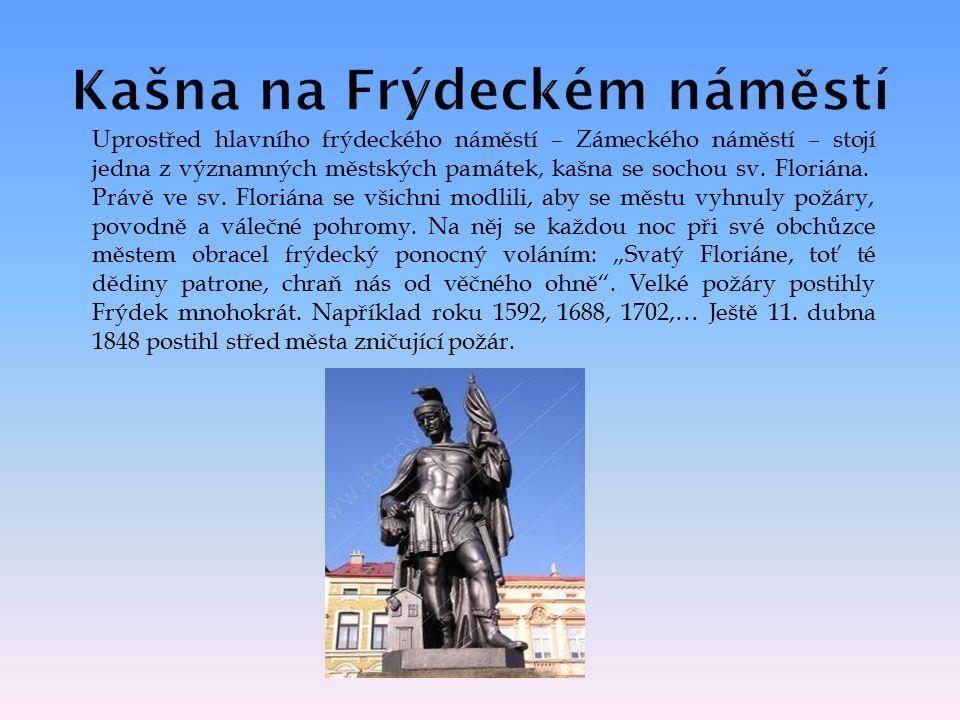 Uprostřed hlavního frýdeckého náměstí – Zámeckého náměstí – stojí jedna z významných městských památek, kašna se sochou sv.