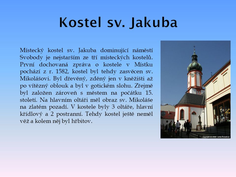 Místecký kostel sv. Jakuba dominující náměstí Svobody je nejstarším ze tří místeckých kostelů.