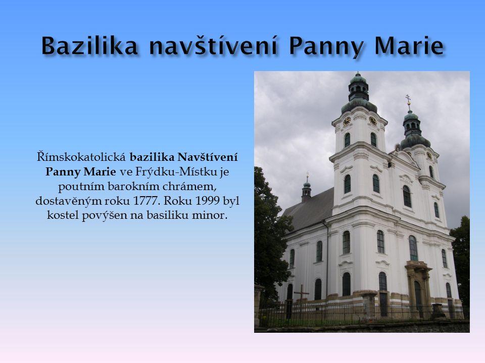 Římskokatolická bazilika Navštívení Panny Marie ve Frýdku-Místku je poutním barokním chrámem, dostavěným roku 1777.