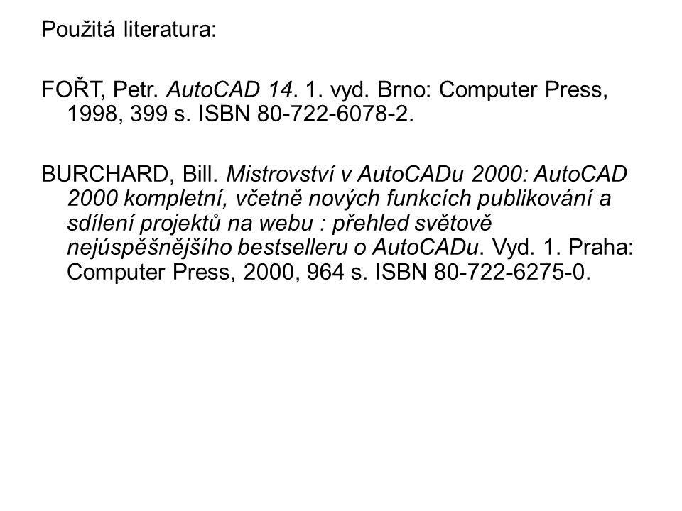 Použitá literatura: FOŘT, Petr. AutoCAD 14. 1. vyd. Brno: Computer Press, 1998, 399 s. ISBN 80-722-6078-2. BURCHARD, Bill. Mistrovství v AutoCADu 2000