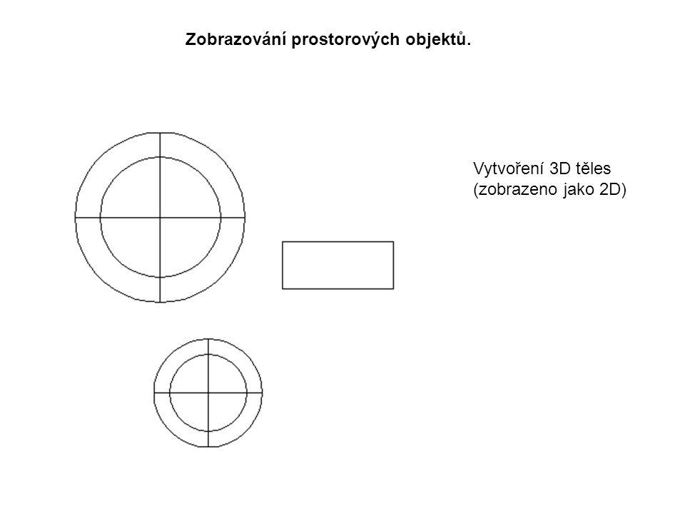 Zobrazování prostorových objektů. Vytvoření 3D těles (zobrazeno jako 2D)