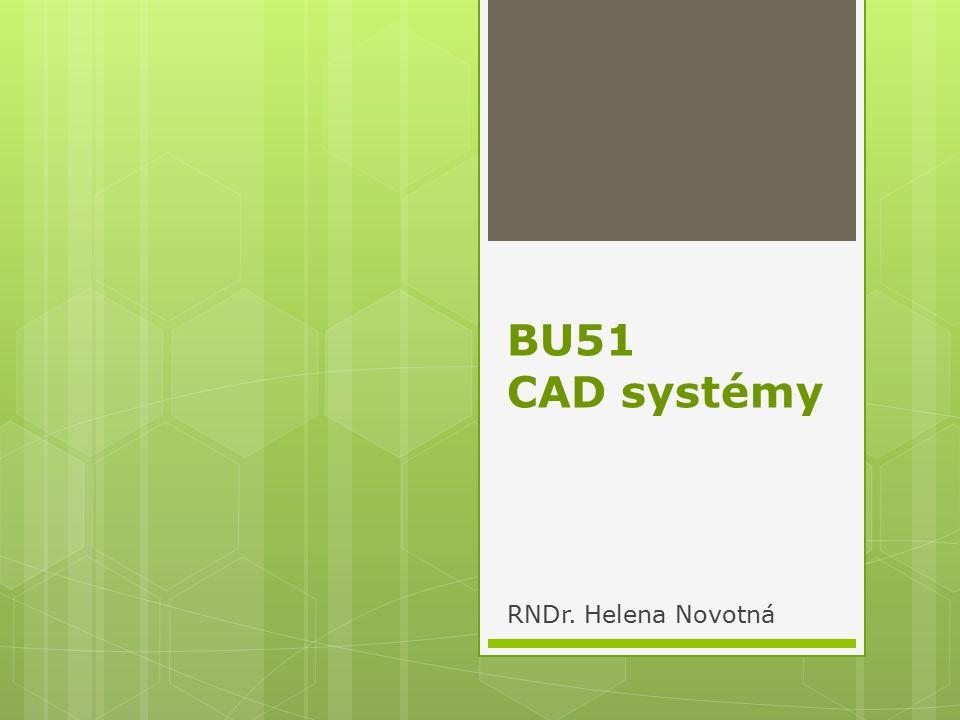 BU51 CAD systémy RNDr. Helena Novotná