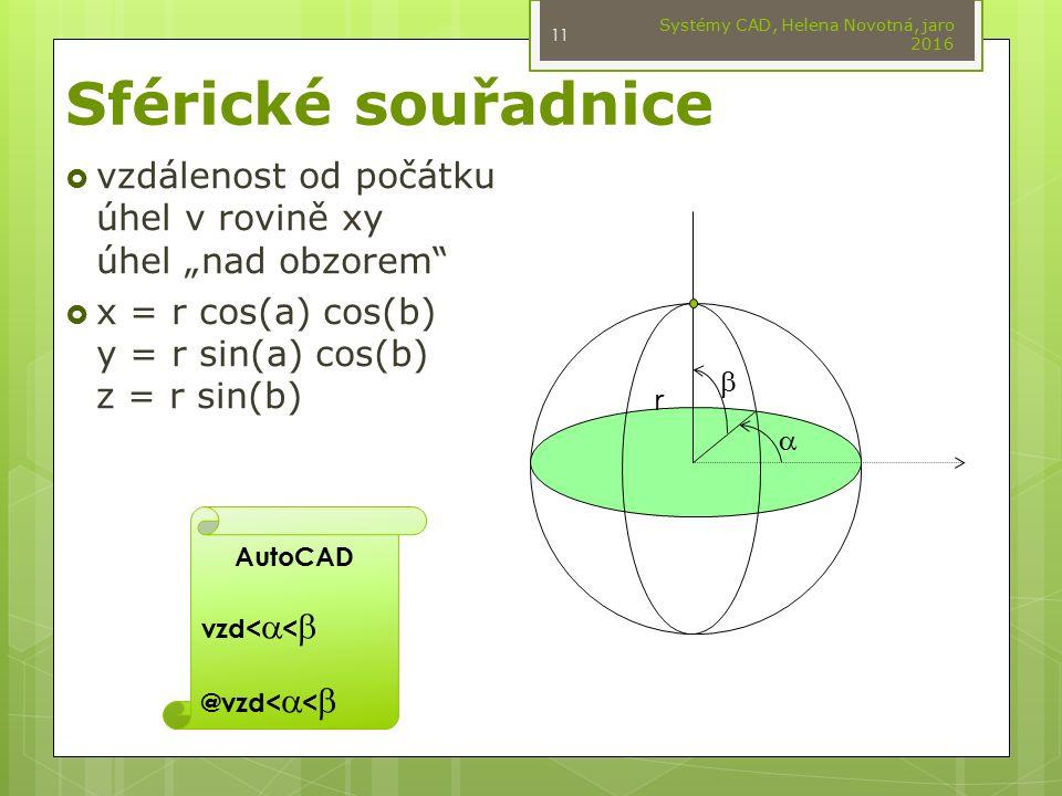 """Sférické souřadnice  vzdálenost od počátku úhel v rovině xy úhel """"nad obzorem""""  x = r cos(a) cos(b) y = r sin(a) cos(b) z = r sin(b) Systémy CAD, He"""