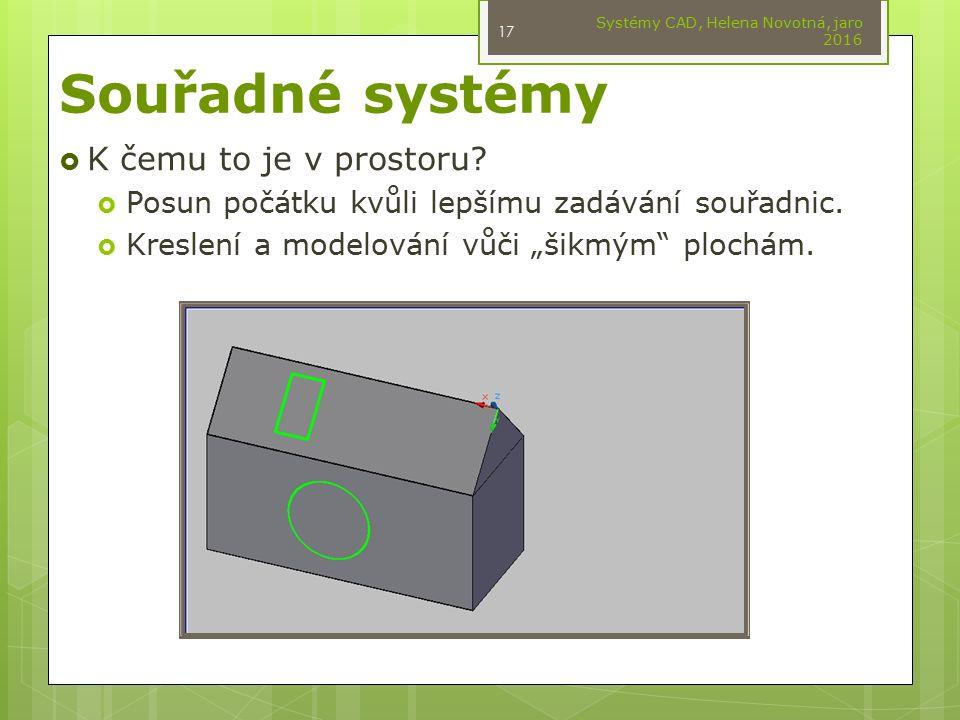 """Souřadné systémy  K čemu to je v prostoru?  Posun počátku kvůli lepšímu zadávání souřadnic.  Kreslení a modelování vůči """"šikmým"""" plochám. Systémy C"""