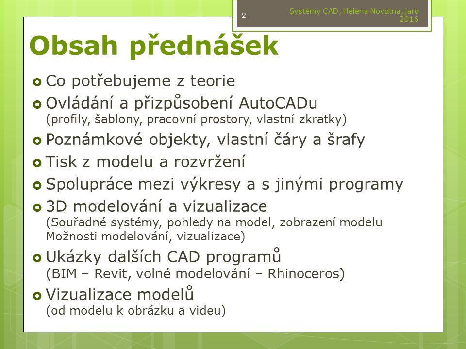 Obsah přednášek  Co potřebujeme z teorie  Ovládání a přizpůsobení AutoCADu (profily, šablony, pracovní prostory, vlastní zkratky)  Poznámkové objek